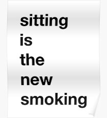 Sitting is the new Smoking Poster