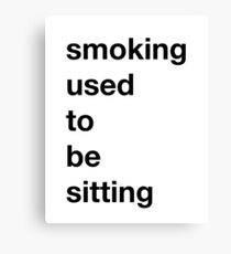 Smoking used to be Sitting Canvas Print