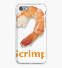 Scrimp iPhone Case/Skin
