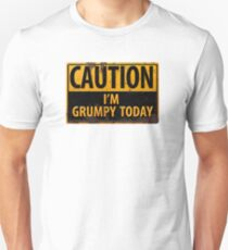 CAUTION I'm Grumpy Today - Rusty Metal Danger Sign - Funny T-Shirt