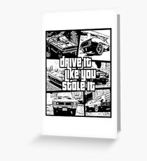 Drive It Like You Stole It Greeting Card