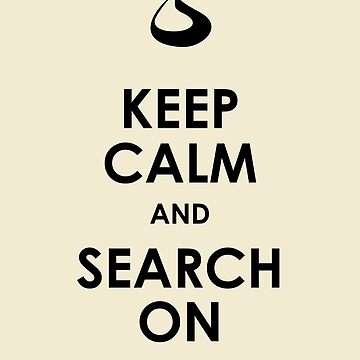 Keep Calm and Search On by AlicornDreams
