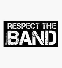 Respect The Band (White Lettering) Photographic Print