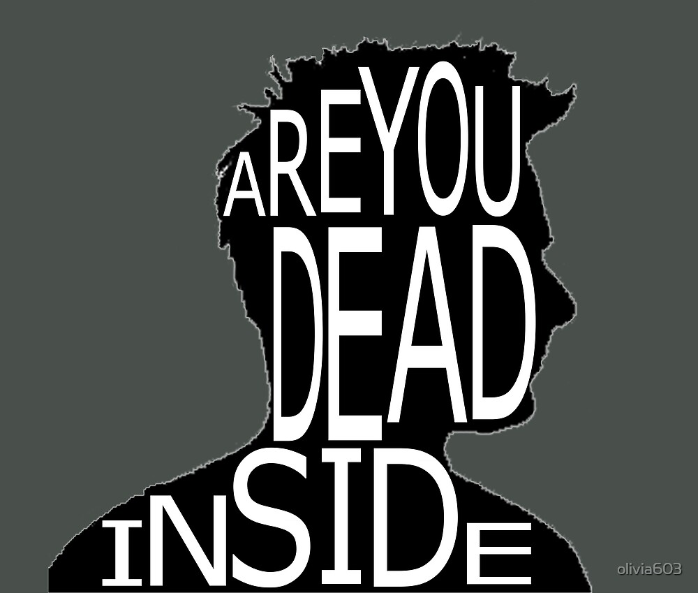 Are You Dead Inside? by olivia603