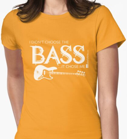 I Didn't Choose The Bass Guitar (White Lettering) T-Shirt