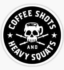 Coffee Shots And Heavy Squats Sticker