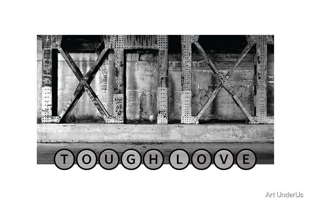 TOUGH LOVE - IRON WALL by Art UnderUs