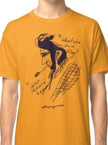 'What'cha doin' Ray?' Classic T-Shirt