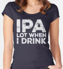IPA Lot When I Drink Women's Fitted Scoop T-Shirt