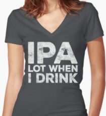 IPA Lot When I Drink Women's Fitted V-Neck T-Shirt