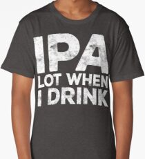 IPA Lot When I Drink Long T-Shirt