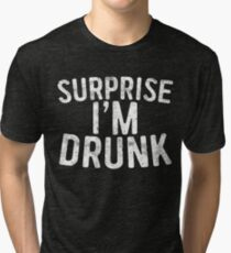 Surprise I'm Drunk Tri-blend T-Shirt