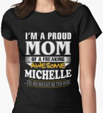 I am A Proud Mom of Freaking Awesome Michelle ..Yes, She Bought Me This Shirt T-Shirt