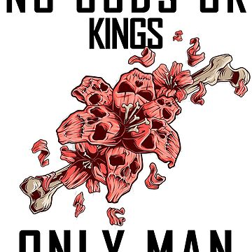 No gods or kings only man. A nice picture of a red skulls and a bone will attract people's admiring glances by BuLLGam