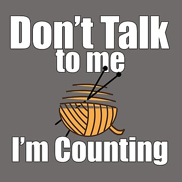 Knitting Funny Design - Dont Talk To Me Im Counting  by kudostees