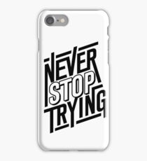 Never Stop Trying iPhone Case/Skin
