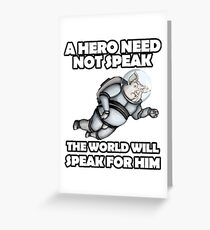 A hero need not speak the world will speak for him. A nice picture of a space pig will attract people's admiring glances Greeting Card