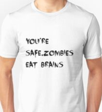 You're safe,zombies eat brains  T-Shirt