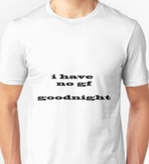 i have no girlfriend goodnight Unisex T-Shirt