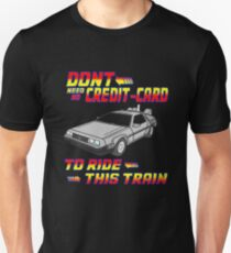 Don't Need A Credit Card To Ride This Train! T-Shirt