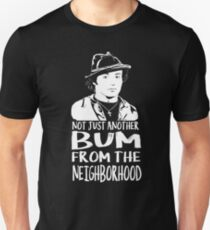 Not Just Another Bum From The Neighborhood! Unisex T-Shirt