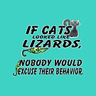 If Cats Looked Like Lizards, Nobody Would Excuse Their Behavior. by Weber Consulting