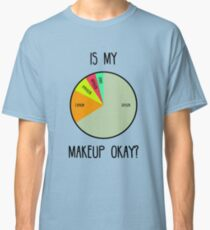 Is My Makeup Okay? Classic T-Shirt