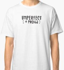 Imperfect & Proud! Classic T-Shirt