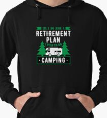 Yes I Do Have A Retirement Plan I Plan To Go Camping Lightweight Hoodie