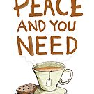 Peace and you need Tea by Lee Grace
