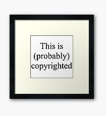 This is (Probabaly) Copyrighted Framed Print