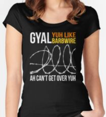 Gyal Yuh Like Barbwire Caribbean Pick Up Line Meme Shirt Women's Fitted Scoop T-Shirt