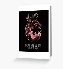 Be a Lover. Choose Love. Give Love. Greeting Card