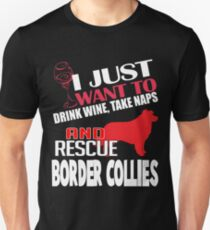 I Just Want To Drink Wine, Take Naps & Rescue My Border Collie T-Shirt T-Shirt