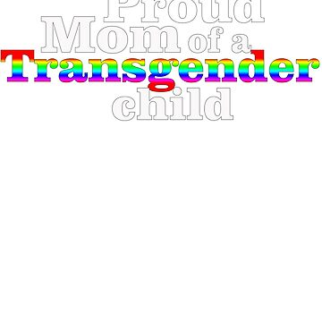 Proud Mom of a Transgender Child LGBT by teeoftheday