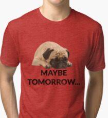 Maybe Tomorrow Sleeping Pug Tri-blend T-Shirt