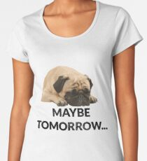 Maybe Tomorrow Sleeping Pug Women's Premium T-Shirt
