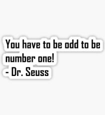 You have to be odd to be number ONE! Sticker