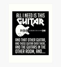 All I Need Is This Guitar Shirt Art Print