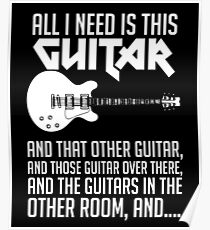 All I Need Is This Guitar Shirt Poster
