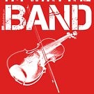 I'm With The Band - Violin (White Lettering) by RedLabelShirts