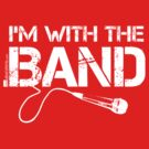 I'm With The Band - Vocals (White Lettering) by RedLabelShirts