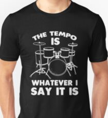 The Tempo Is Whatever I Say It Is Shirt Unisex T-Shirt