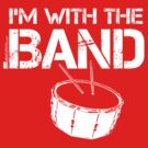 I'm With The Band - Snare Drum (White Lettering) by RedLabelShirts