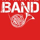 I'm With The Band - French Horn (White Lettering) by RedLabelShirts