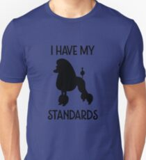 I have my Standards Funny Poodle Unisex T-Shirt