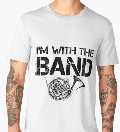 I'm With The Band - French Horn (Black Lettering) Men's Premium T-Shirt