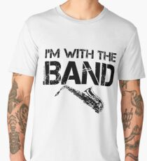 I'm With The Band - Saxophone (Black Lettering) Men's Premium T-Shirt