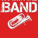 I'm With The Band - Tuba (White Lettering) by RedLabelShirts