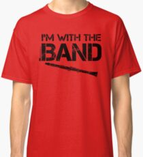 I'm With The Band - Clarinet (Black Lettering) Classic T-Shirt